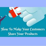 How To Make Your Customers Share Your Products