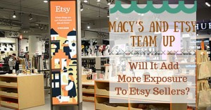 Macy's And Etsy Team Up – Will It Add More Exposure To Etsy Sellers-