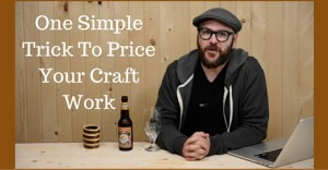 One Simple Trick To Price Your Craft Work
