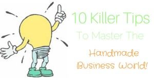 10 Killer Tips To Master The Handmade Business World