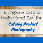 5 Simple & Easy to Understand Tips for Catalog Product Photography