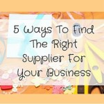5 Ways To Find The Right Supplier For Your Business