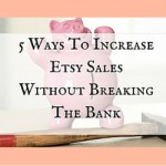 5 Ways To Increase Etsy Sales Without Breaking The Bank