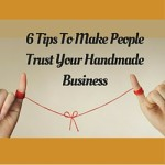 6 Tips To Make People Trust Your Handmade Business