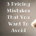 3 Pricing Mistakes That You Want To Avoid