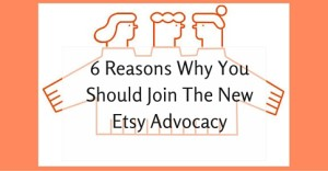 6 Reasons Why You Should Join The New Etsy Advocacy