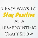 7 Easy Ways To Stay Positive At A Disappointing Craft Show
