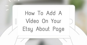 How To Add A Video On Your Etsy About Page
