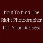 How To Find The Right Photographer For Your Business