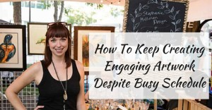 How To Keep Creating Engaging Artwork Despite Busy Schedule