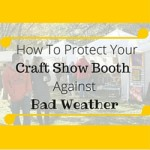How To Protect Your Craft Show Booth Against Bad Weather