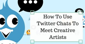 How To Use Twitter Chats To Meet Creative Artists