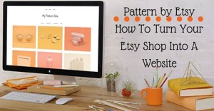 Pattern by Etsy - How To Turn Your Etsy Shop Into A Website
