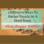 2 Effective Ways To Gather Emails At A Craft Show – Plus Bonus Video