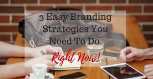 3 Easy Branding Strategies You Need To Do Right Now!