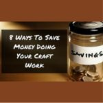 8 Ways To Save Money Doing Your Craft Work