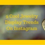 9 Cool Jewelry Display Trends On Instagram