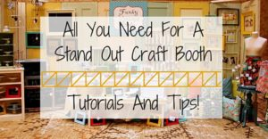 All You Need For A Stand Out Craft Booth – Tutorials And Tips!