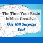 The Time Your Brain Is Most Creative. This Will Surprise You.