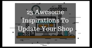 23 Awesome Inspirations To Update Your Shop