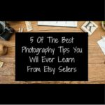 5 Of The Best Photography Tips You Will Ever Learn From Etsy Sellers