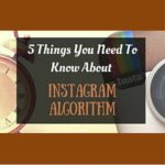 5 Things You Need To Know About Instagram Algorithm