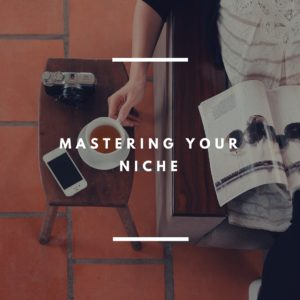 6 Mastering Your Niche