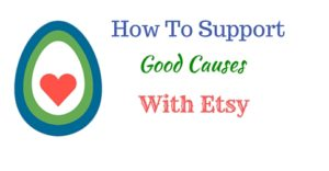 How To Support Good Causes With Etsy