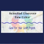 Scientist Discover New Color Blue – Good For Your Craft Projects