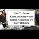 How To Be An Extraordinary Craft Seller According To Tony Robbins