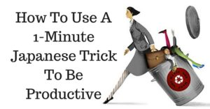 How To Use A 1-Minute Japanese Trick To Be Productive