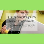 5 Surefire Ways To Avoid Handmade Business Burnout