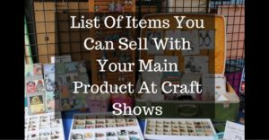 List Of Items You Can Sell With Your Main Product At Craft Shows