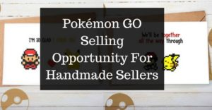 Pokémon GO Selling Opportunity For Handmade Sellers