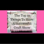 The Top 10 Things To Have A Successful Craft Show
