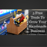 5 Free Tools To Grow Your Handmade Business