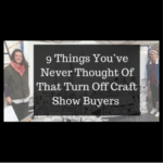 9 Things You've Never Thought Of That Turn Off Craft Show Buyers
