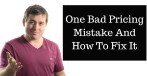 One Bad Pricing Mistake And How To Fix It