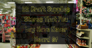 22-craft-supplies-stores-that-you-may-have-never-heard-of