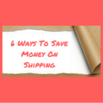 6 Ways To Save Money On Shipping
