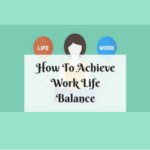 How To Achieve Work Life Balance