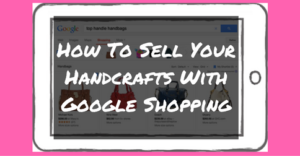 how-to-sell-your-handcrafts-with-google-shopping