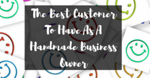 the-best-customer-to-have-as-a-handmade-business-owner