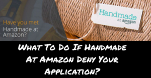 what-to-do-if-handmade-at-amazon-deny-your-application