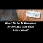 What To Do If Handmade At Amazon Deny Your Application?