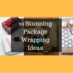 10 Stunning Package Wrapping Ideas