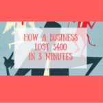 How A Business Lost $400 In 3 Minutes