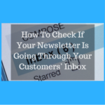 How To Check If Your Newsletter Is Going Through Your Customers' Inbox