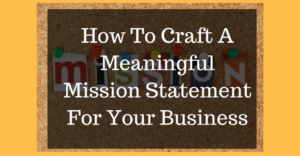 how-to-craft-a-meaningful-mission-statement-for-your-business