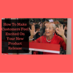 How To Make Customers Feel Excited On Your New Product Release